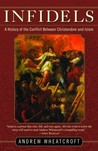 Infidels: A History of the Conflict Between Christendom and Islam