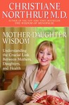Mother-Daughter Wisdom: Understanding the Crucial Link Between Mothers, Daughters, and Health