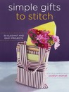Simple Gifts to Stitch: 30 Elegant and Easy Projects