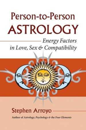 Person-to-Person Astrology: Energy Factors in Love, Sex and Compatibility
