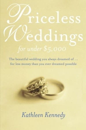 Priceless Weddings for Under $5,000 by Kathleen Kennedy