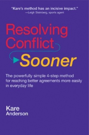 Resolving Conflict Sooner: The Powerfully Simple 4-Step Method for Reaching Better Agreements More Easily in Your Everyday Live