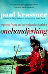 One Hand Jerking: Reports From an Investigative Journalist