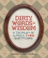 Dirty Words of Wisdom: A Treasury of Classic ?*#@! Quotations