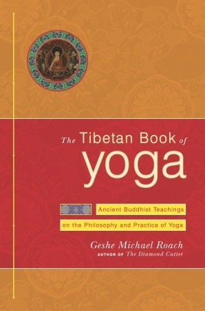 The Tibetan Book of Yoga: Ancient Buddhist Teachings on the Philosophy and Practice of Yoga
