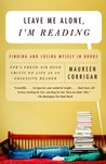 Leave Me Alone, I'm Reading by Maureen Corrigan