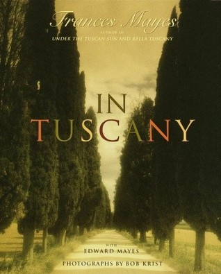 In Tuscany by Frances Mayes