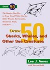Draw 50 Sharks, Whales, and Other Sea Creatures: The Step-by-Step Way to Draw Great White Sharks, Killer Whales, Barracudas, Seahorses, Seals, and More