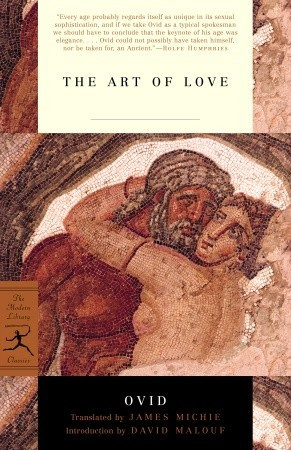 art of love ovid Notes for the translation by rolfe humphries of selections from the amores and the ars amatoria publius ovidus naso (ovid):the loves (25-16 bce) read the introduction to this translation.