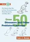 Draw 50 Dinosaurs and Other Prehistoric Animals: The Step-by-Step Way to Draw Tyrannosauruses, Wooly Mammoths, and Many More...