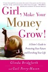 Girl, Make Your Money Grow!: A Sister's Guide to Protecting Your Future and Enriching Your Life