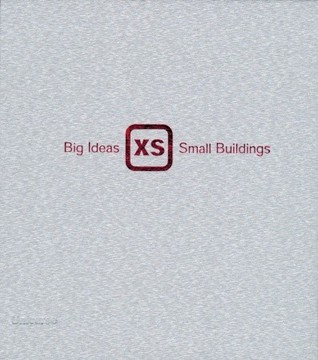XS: Big Ideas in Small-Scale Building