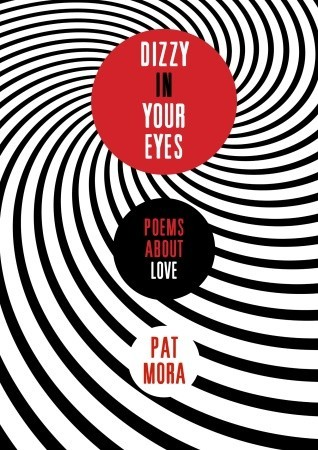 Dizzy in Your Eyes by Pat Mora