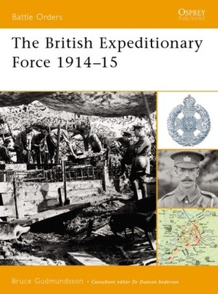 The British Expeditionary Force 1914–15 by Bruce I. Gudmundsson