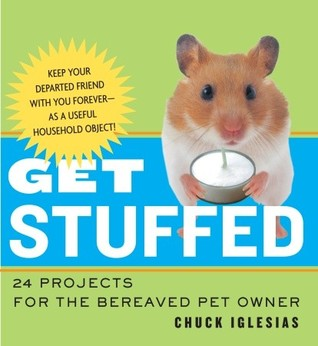 Get Stuffed: 24 Projects for the Bereaved Pet Owner