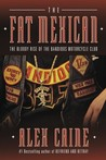 The Fat Mexican: The Bloody Rise of the Bandidos Motorcycle Club (Befriend and Betray, #2)