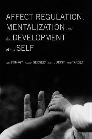 Affect Regulation, Mentalization, and the Development of Self