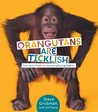 Orangutans Are Ticklish: Fun Facts from an Animal Photographer
