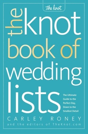 The Knot Book of Wedding Lists by Carley Roney