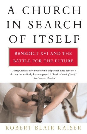 A Church in Search of Itself: Benedict XVI and the Battle for the Future
