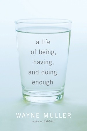 A Life of Being, Having, and Doing Enough by Wayne Muller