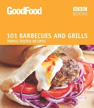 Good Food: Barbecues and Grills: Triple-tested Recipes