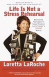 Life is Not a Stress Rehearsal: Bringing Yesterday's Sane Wisdom Into Today's Insane World