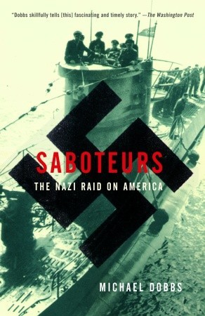 Saboteurs The Nazi Raid on America by Michael  Dobbs