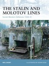 The Stalin and Molotov Lines: Soviet Western Defences 1928–41