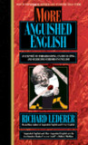 More Anguished English: An Exposé of Embarrassing Excruciating, and Egregious Errors in English