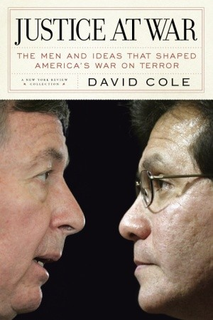 Justice at War: The Men and Ideas that Shaped America's War on Terror