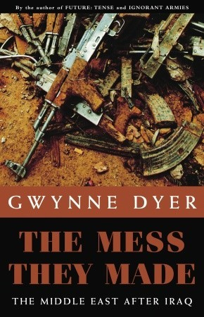 The Mess They Made by Gwynne Dyer