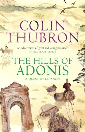 The Hills Of Adonis by Colin Thubron