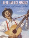I Hear America Singing!: Folksongs for American Families with CD