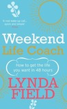 Weekend Life Coach: How to get the life you want in 48 hours