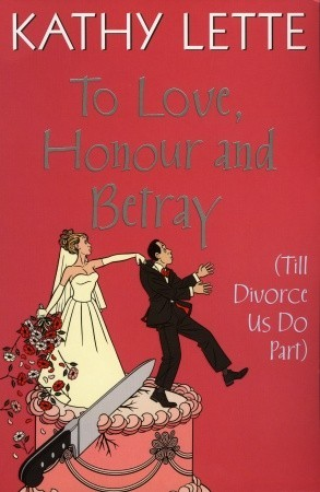 To Love, Honour And Betray by Kathy Lette