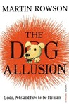 The Dog Allusion: Pets, Gods and How to be Human