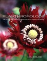 Planthropology: The Myths, Mysteries, and Miracles of My Garden Favorites