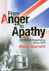 From Anger to Apathy: The British Experience Since 1975