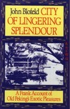 City of Lingering Splendour: A Frank Account of Old Peking's Exotic Pleasures