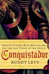 Conquistador: Hernán Cortés, King Montezuma, and the Last Stand of the Aztecs
