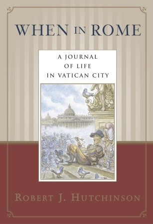 When in Rome: A Journal of Life in the Vatican City