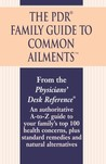 The PDR Family Guide to Common Ailments: An Authoritative A-to-Z Guide to Your Family's Top 100 Health Concerns, Plus Standard Remedies and Natural Alternatives