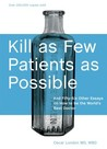 Kill as Few Patients as Possible: And Fifty-six Other Essays on How to Be the World's Best Doctor