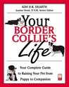 Your Border Collies Life : Your Complete Guide to Raising Your Pet from Puppy to Companion