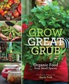 Grow Great Grub: Organic Food from Small Spaces