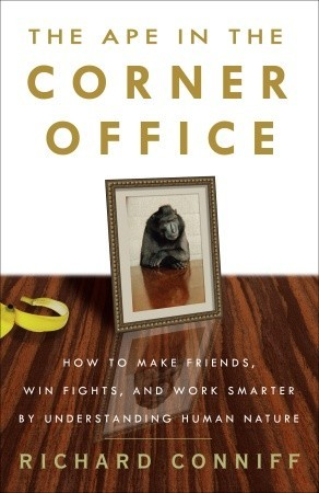 The Ape in the Corner Office: How to Make Friends, Win Fights and Work Smarter by Understanding Human Nature