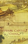 The Imperial Capitals of China: An Inside View of the Celestial Empire