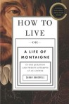 How to Live: Or A...