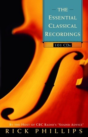 The Essential Classical Recordings: 100 CDs for Today's Listener